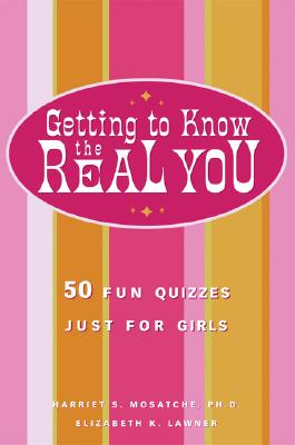 Getting to Know the Real You: 50 Fun Quizzes Just for Girls - Mosatche, Harriet S, Ph.D., and Lawner, Elizabeth K