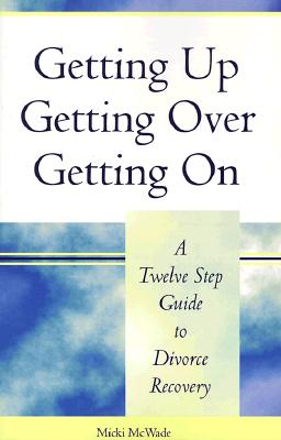 Getting Up, Getting Over, Getting on: A 12 Step Guide to Divorce Recovery - McWade, Micki, Msw