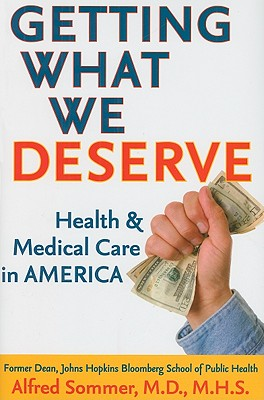 Getting What We Deserve: Health and Medical Care in America - Sommer, Alfred