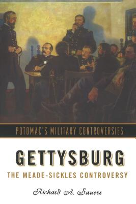 Gettysburg: The Meade-Sickles Controversy - Sauers, Richard A