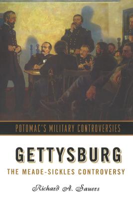 Gettysburg: The Meade-Sickles Controversy - Sauers, Richard Allen