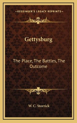Gettysburg: The Place, the Battles, the Outcome - Storrick, W C