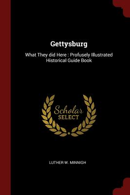 Gettysburg: What They Did Here: Profusely Illustrated Historical Guide Book - Minnigh, Luther W