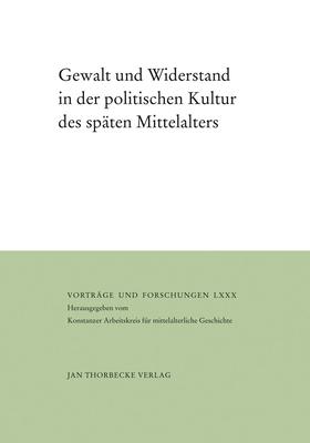 Gewalt Und Widerstand in Der Politischen Kultur Des Spaten Mittelalters - Kintzinger, Martin (Editor), and Rexroth, Frank (Editor), and Rogge, Jorg (Editor)
