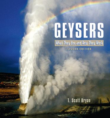 Geysers: What They Are and How They Work - Bryan, T Scott