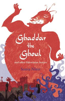 Ghaddar the Ghoul and Other Palestinian Stories - Nimr, Sonia (Retold by), and Karmi, Ghada (Introduction by)