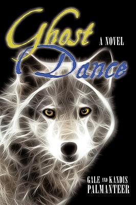 Ghost Dance - Palmanteer, Gale, and Palmanteer, Kandis
