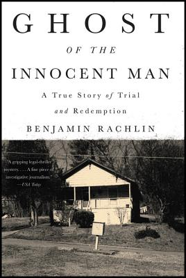 Ghost of the Innocent Man: A True Story of Trial and Redemption - Rachlin, Benjamin