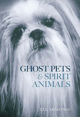 Ghost Pets & Spirit Animals - Armitage, Jill
