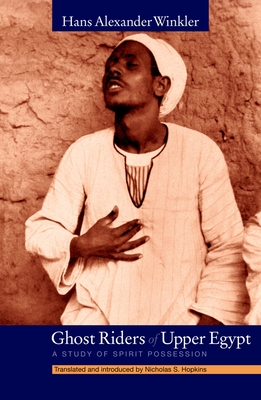 Ghost Riders of Upper Egypt: A Study of Spirit Possession - Winkler, Hans Alexander