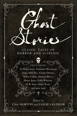 Ghost Stories: Classic Tales of Horror and Suspense - Klinger, Leslie S (Editor), and Morton, Lisa (Editor)