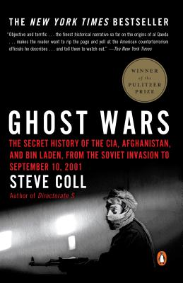 Ghost Wars: The Secret History of the Cia, Afghanistan, and Bin Laden, from the Soviet Invas Ion to September 10, 2001 - Coll, Steve