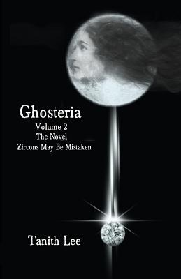 Ghosteria: The Novel: Zircons May be Mistaken Volume 2 - Lee, Tanith