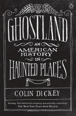 Ghostland: An American History in Haunted Places - Dickey, Colin