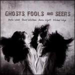 Ghosts Fools and Seers