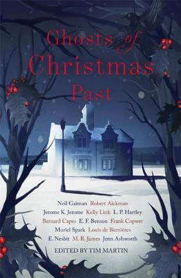 Ghosts of Christmas Past: A chilling collection of modern and classic Christmas ghost stories - Gaiman, Neil, and James, M. R., and Ashworth, Jenn
