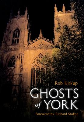 Ghosts of York - Kirkup, Rob