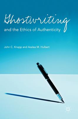 Ghostwriting and the Ethics of Authenticity - Knapp, John C, and M Hulbert, Azalea