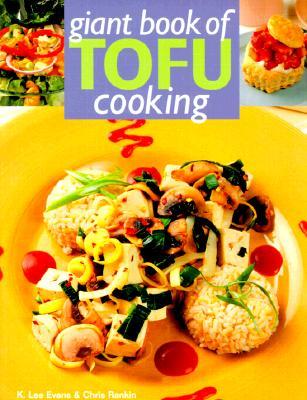 Giant Book of Tofu Cooking - Evans, K Lee, and Rankin, Chris, and Bracken, Evan (Photographer)