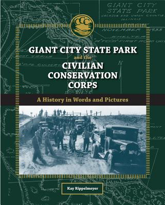 Giant City State Park and the Civilian Conservation Corps: A History in Words and Pictures - Rippelmeyer, Kay
