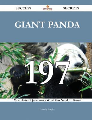Giant Panda 197 Success Secrets - 197 Most Asked Questions on Giant Panda - What You Need to Know - Langley, Dorothy, Ms.