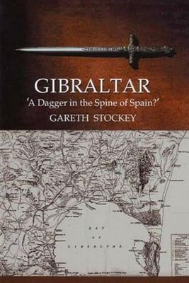 "Gibraltar: ""A Dagger in the Spine of Spain?"" - Stockey, Gareth"