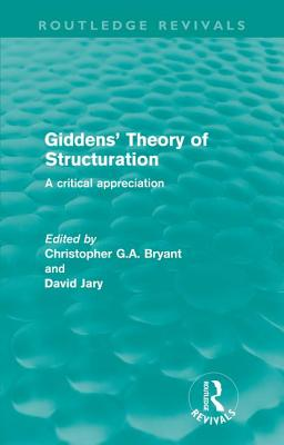 Giddens' Theory of Structuration: A Critical Appreciation - Bryant, Christopher (Editor), and Jary, David (Editor)