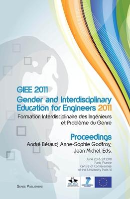 Giee 2011: Gender and Interdisciplinary Education for Engineers: Formation Interdisciplinaire Des Ingenieurs Et Probleme Du Genre - B Raud, Andr (Editor)