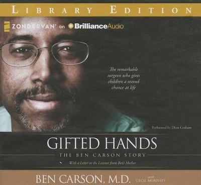 Gifted Hands: The Ben Carson Story - Carson, Ben, MD, and Murphey, Cecil, Mr., and Graham, Dion (Read by)