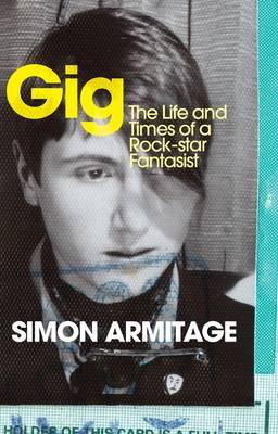 Gig: The Life and Times of a Rock-Star Fantasist. Simon Armitage - Armitage, Simon