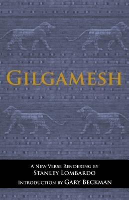 Gilgamesh: A New Verse Renderins - Lombardo, Stanley (Translated by), and Beckman, Gary (Introduction by)