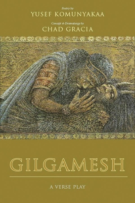 Gilgamesh: A Verse Play - Komunyakaa, Yusef, and Gracia, Chad (From an idea by)