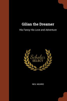 Gilian the Dreamer: His Fancy His Love and Adventure - Munro, Neil