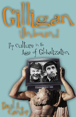 Gilligan Unbound: Popular Culture in the Age of Globalization - Cantor, Paul A