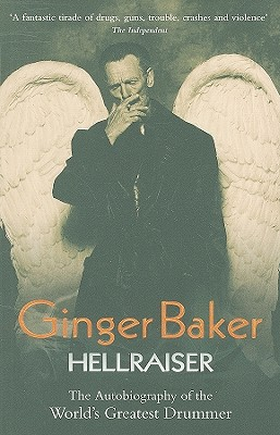 Ginger Baker: Hellraiser: The Autobiography of the World's Greatest Drummer - Baker, Ginger