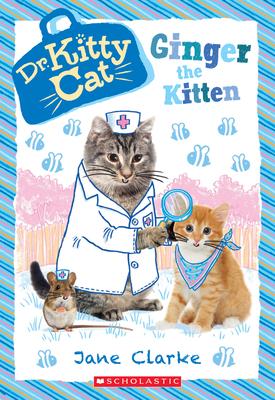 Ginger the Kitten (Dr. Kittycat #9), 9 - Clarke, Jane