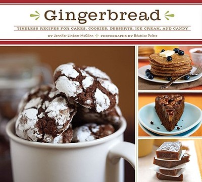 Gingerbread: Timeless Recipes for Cakes, Cookies, Desserts, Ice Cream, and Candy - McGlinn, Jennifer Lindner