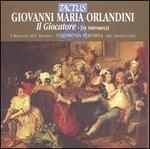Giovanni Maria Orlandini: Il Giocatore, Tre Intermezzi