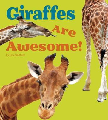 Giraffes Are Awesome! - Amstutz, Lisa J.
