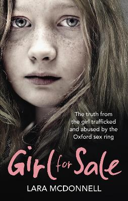 Girl for Sale: The shocking true story from the girl trafficked and abused by Oxford's evil sex ring - McDonnell, Lara