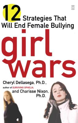 Girl Wars: 12 Strategies That Will End Female Bullying - Dellasega, Cheryl, PH.D., PH D