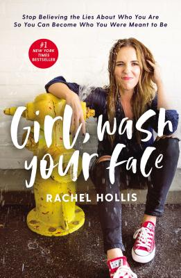 Girl, Wash Your Face: Stop Believing the Lies about Who You Are So You Can Become Who You Were Meant to Be - Hollis, Rachel