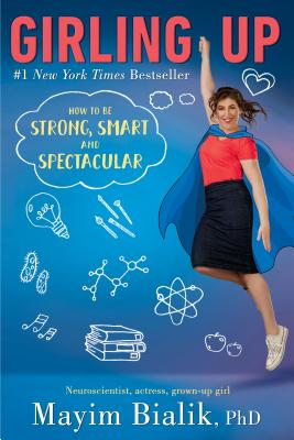 Girling Up: How to Be Strong, Smart and Spectacular - Bialik, Mayim, PH.D., PH D
