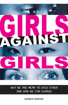 Girls Against Girls: Why We Are Mean to Each Other and How We Can Change - Burton, Bonnie