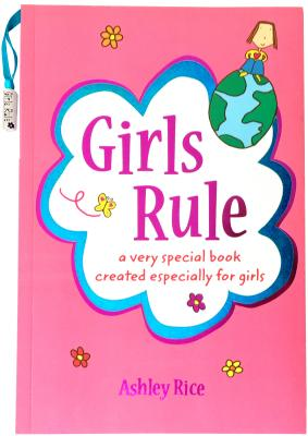 Girls Rule: A Very Special Book Created Especially for Girls - Rice, Ashley