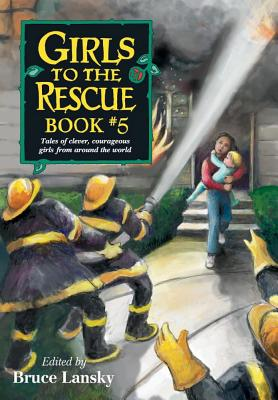 Girls to the Rescue, Book #5: Tales of Clever, Courageous Girls from Around the World - Lansky, Bruce (Editor)