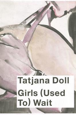 Girls (used To) Wait! - Doll, Tatjana