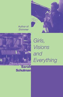 Girls, Visions, and Everything - Schulman, Sarah