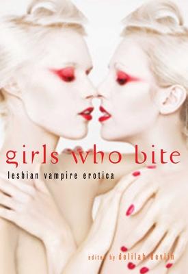Girls Who Bite: Lesbian Vampire Erotica - Devlin, Delilah (Editor)