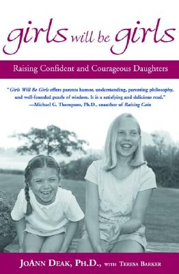 Girls Will Be Girls: Raising Confident and Courageous Daughters - Deak, Joann, Dr., and Barker, Teresa